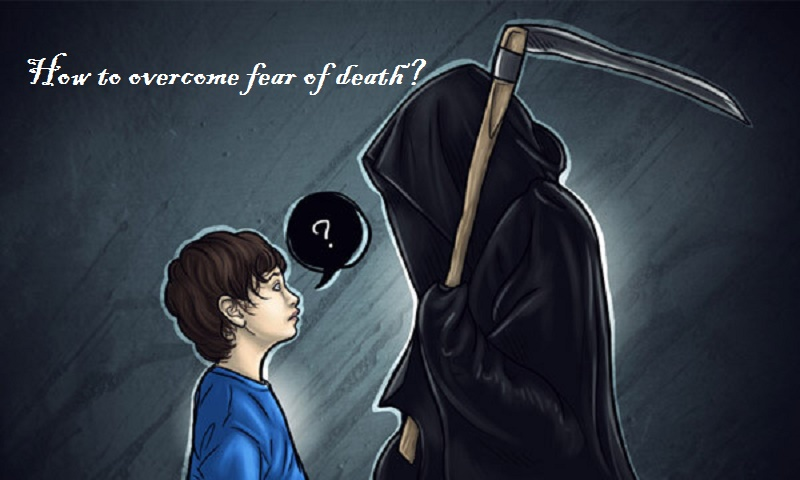 How to overcome fear of death?
